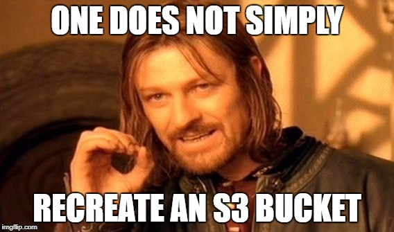 One does not simply recreate an S3 bucket